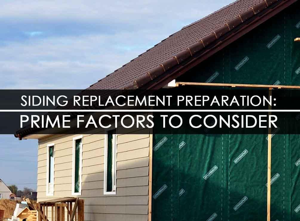 Siding Replacement Preparation: Prime Factors to Consider