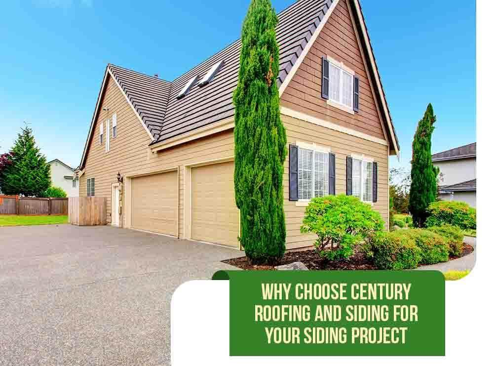 Why Choose Century Roofing and Siding For Your Siding Project