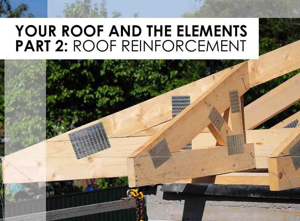 Your Roof and The Elements Part 2: Roof Reinforcement