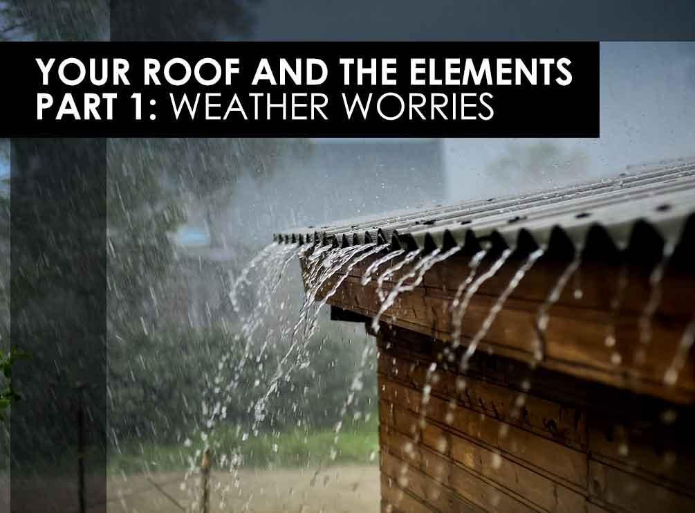 Your Roof and The Elements Part 1: Weather Worries