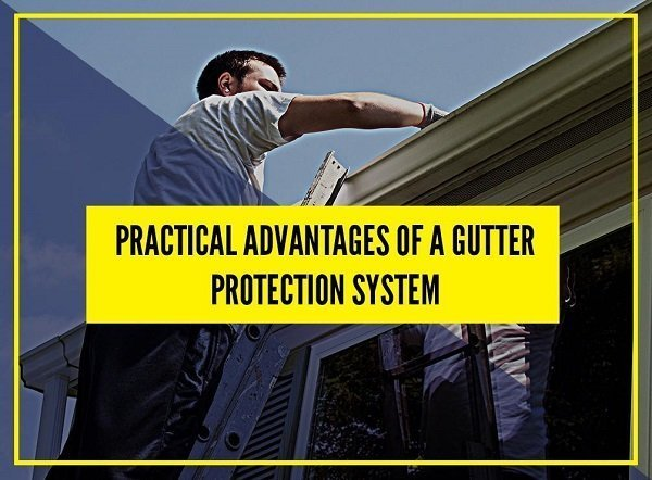 Practical Advantages of a Gutter Protection System