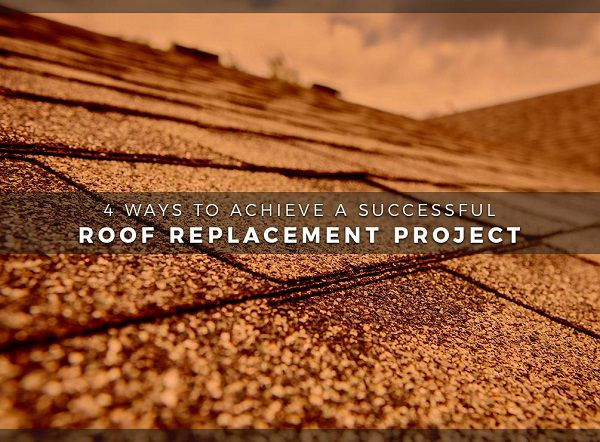4 Ways to Achieve a Successful Roof Replacement Project