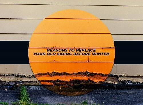 Reasons to Replace Your Old Siding Before Winter