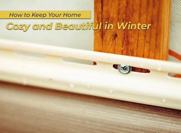 How to Keep Your Home Cozy and Beautiful in Winter