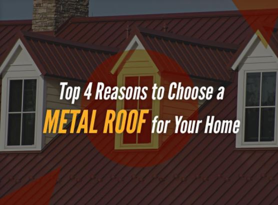 Top 4 Reasons to Choose a Metal Roof for Your Home